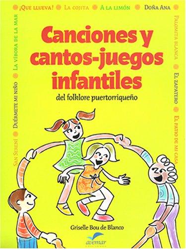 Canciones y cantos-juegos infantiles del folklore puertorrique?o: Griselle Bou de