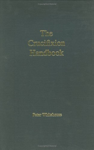 9781599750576: The Crucifixion Handbook... Being Conformed to His Image