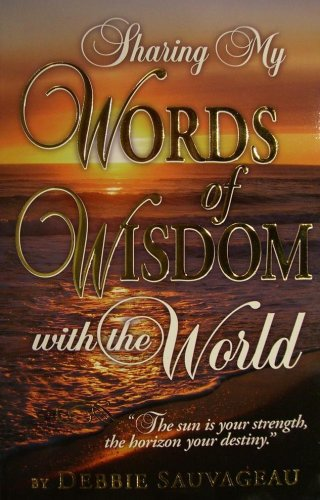 Sharing My Words of Wisdom With The World: Author Debbie Sauvageau, Editor Crystal Sechrist, ...