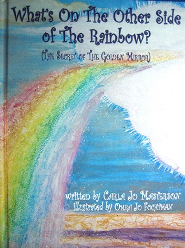 9781599752280: What's On The Other Side Of The Rainbow? (The Secret Of The Golden Mirror)