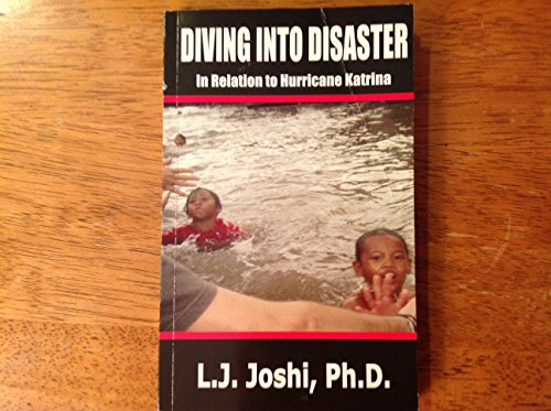 Diving Into Disaster : In Relation to Hurricane Katrina: L.J. Joshi, Ph.D.