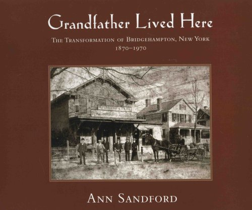 Grandfather Lived Here : The Transformation of Bridgehampton, New York