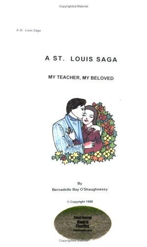 A St. Louis Saga: My Teacher-My Beloved: Bernadette Bay O'Shaughnessey