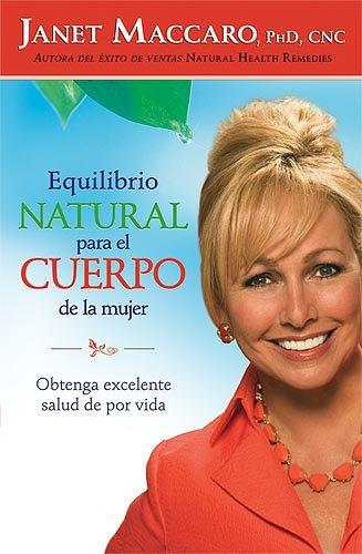 Equilibrio natural para el cuerpo de la mujer: Obtenga excelente salud de por vida (Spanish Edition) (1599790394) by Janet Maccaro PhD CNC