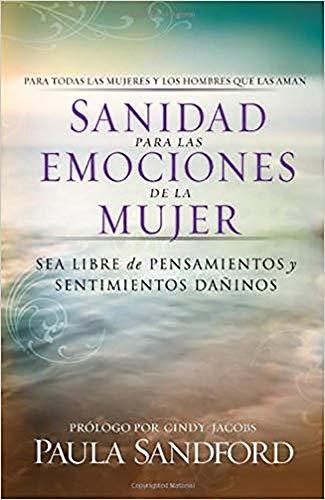 Sanidad para las emociones de la mujer: Sea libre de pensamientos y sentimientos dañinos (Spanish Edition) (9781599790459) by Sandford, Paula