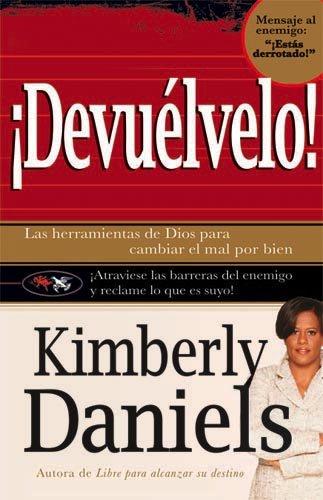Devuelvelo Las herramientas de Dios para cambiar: Kimberly Daniels