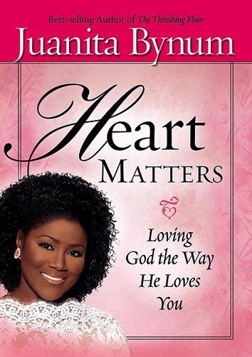 Heart Matters: Loving God the Way He: Bynum, Juanita