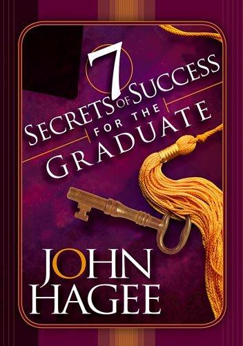 7 Secrets of Success for the Graduate: Hagee, John