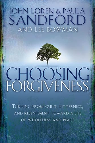 9781599790695: Choosing Forgiveness: Turning from Guilt, Bitterness and Resentment Towards a Life of Wholeness and Peace