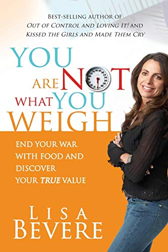 You Are Not What You Weigh: End Your War With Food and Discover Your True Value (1599790750) by Lisa Bevere