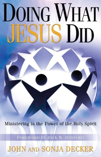 Doing What Jesus Did : Ministering in: John Decker; Sonja