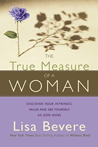 The True Measure Of A Woman: Discover your intrinsic value and see yourself as God does (1599791501) by Bevere, Lisa