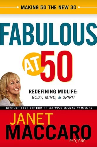 Fabulous at 50: Redefining midlife: body, mind and spirit (1599791676) by Janet Maccaro PhD CNC