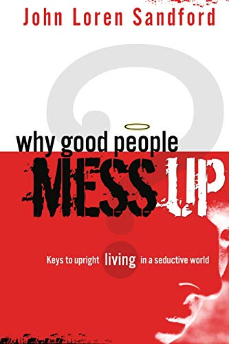 Why Good People Mess Up: Keys to upright living in a seductive world (1599792087) by John Loren Sandford