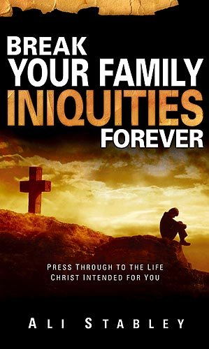 9781599792224: Break Your Family Iniquities: Press Through to the Life Christ Intended for You