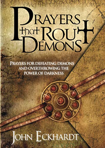 9781599792460: Prayers That Rout Demons: Prayers for Defeating Demons and Overthrowing the Power of Darkness