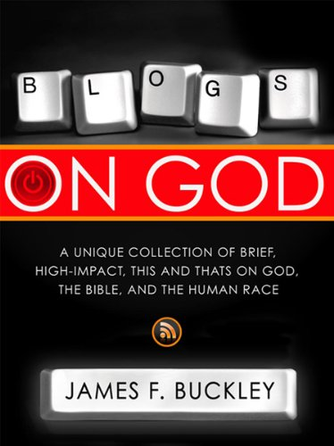Blogs On God: A Unique Collection on Brief, High-Impact, This and Thats on God, the Bible and the ...