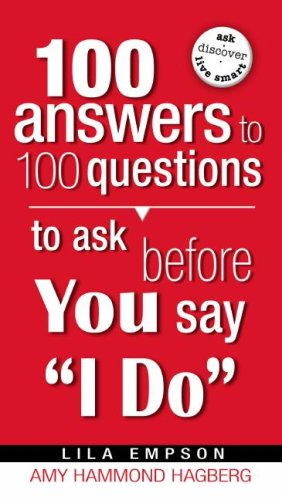 100 Answers To 100 Questions To Ask Before You Say I Do: Lila Empson; Amy Hammond Hagberg