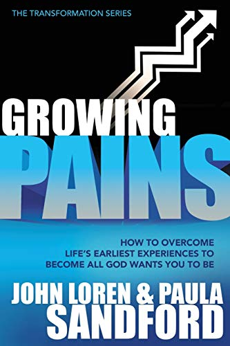Growing Pains: How to Overcome Life's Earliest Experiences to Become All God Wants You to Be (Transformation) (9781599792781) by John Loren Sandford; Paula Sandford