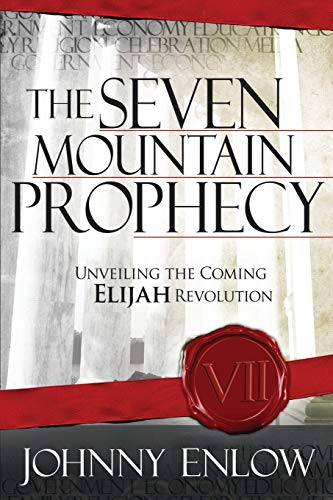 The Seven Mountain Prophecy: Unveiling the Coming Elijah Revolution: Enlow, Johnny