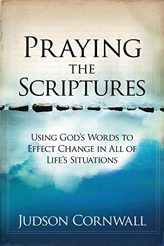 9781599792910: Praying The Scriptures: Using God's Words to Effect Change in All of Life's Situations