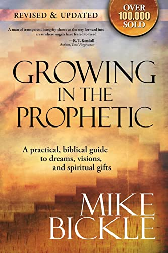Growing in the Prophetic: A Practical, Biblical Guide to Dreams, Visions, and Spiritual Gifts: ...