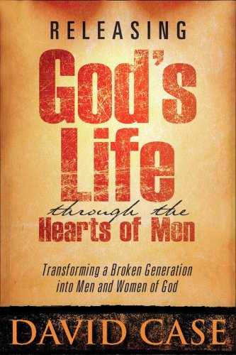 Releasing Gods Life Through The Hearts: Transforming: Case, David