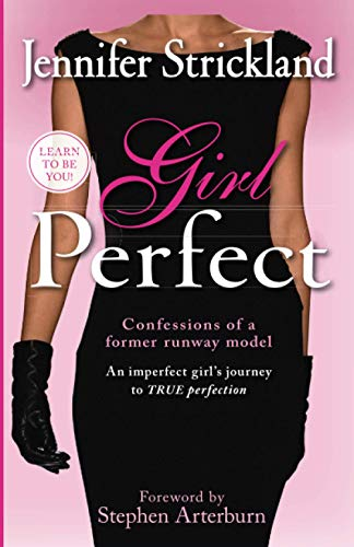 9781599793436: Girl Perfect: An Imperfect Girl's Journey to True Perfection (Confessions of a Former Runway Model)