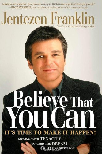 9781599793481: Believe That You Can: Moving with tenacity toward the dream God has given you