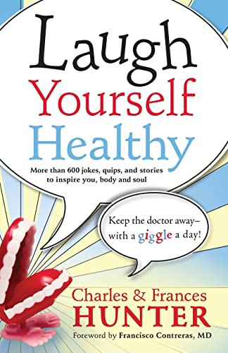 Laugh Yourself Healthy: Keep the Doctor Away—With: Charles Hunter, Frances