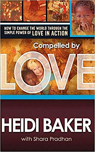 Compelled by Love: How to change the world through the simple power of love in action: Baker, Heidi