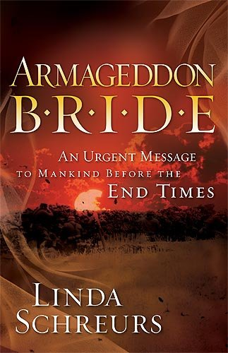 Armageddon Bride: An Urgent Message to Man Before the End Times: Schreurs, Linda