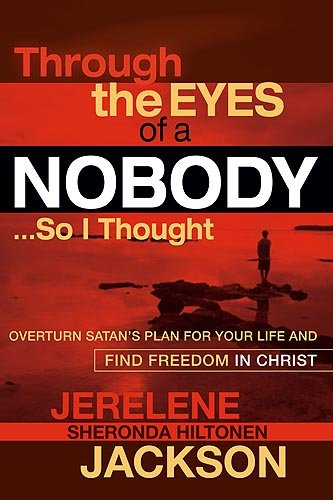 9781599793900: Through the Eyes of a Nobody...So I Thought: Overturn Satan's Plan for Your Life and Find Freedom in Christ