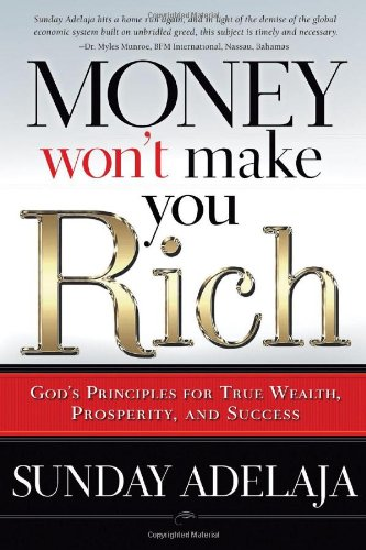 Money Won't Make You Rich: God's Principles for True Wealth, Prosperity, and Success: ...