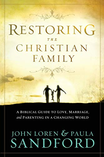 9781599794655: Restoring the Christian Family: A Biblical Guide to Love, Marriage, and Parenting In A Changing World