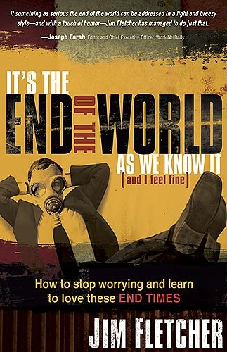 9781599794723: It's the End of the World as We Know It (and I Feel Fine): How to stop worrying and learn to love these End Times