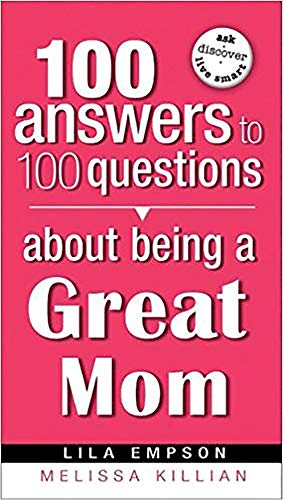 9781599794778: 100 Answers About Being A Great Mom (100 Answers to 100 Questions)