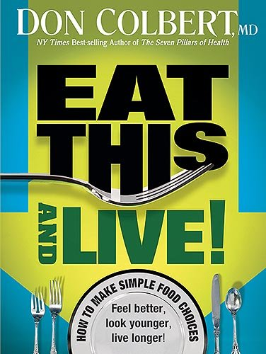 9781599795195: Eat This And Live: Simple Food Choices that Can Help You Feel Better, Look Younger, and Live Longer!