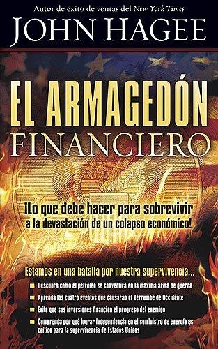 El Armagedón financiero: ¡Lo que debe saber para sobrevivir a la devastación de un colapso económico! (Spanish Edition) (1599795507) by John Hagee