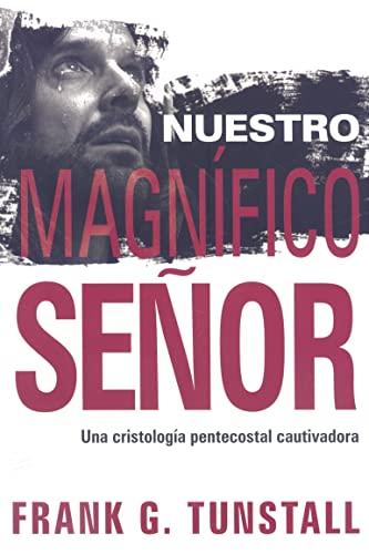 9781599795539: Nuestro Magnifico Senor: Una Cristologia pentecostal cautivadora (Spanish Edition)