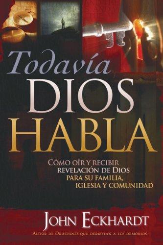 9781599795560: Todavia Dios Habla: Como oir y recibir revelacion de Dios para su familia, iglesia y comunidad (Spanish Edition)