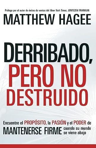 9781599795621: Derribado, pero no destruido: Encuentre el propósito, la pasión y el poder de mantenerse firme cuando su mundo se viene abajo (Spanish Edition)