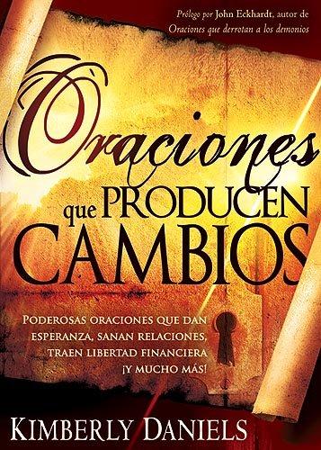 9781599795751: Oraciones Que Producen Cambios: Poderosas oraciones que dan esperanza, sanan relaciones, traen libertad financiera ¡Y mucho má! (Spanish Edition)
