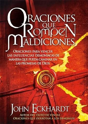 9781599795911: Oraciones Que Rompen Maldiciones: Oraciones para vencer las influencias demoníacas de manera que pueda caminar en las promesas de Dios (Spanish Edition)