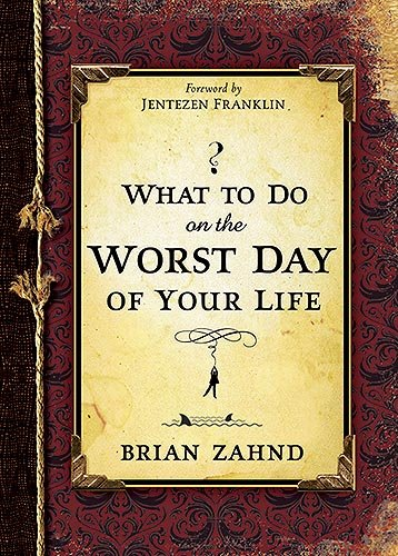 What to Do on the Worst Day of Your Life: Zahnd, Brian