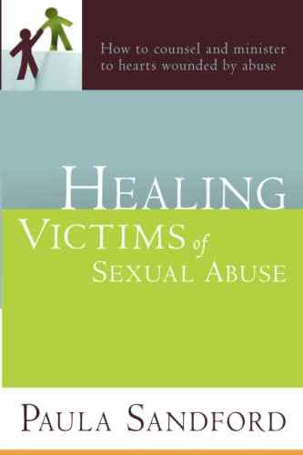Healing Victims Of Sexual Abuse: How to Counsel and Minister to Hearts Wounded by Abuse (9781599797533) by Paula Sandford