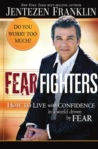 9781599797625: Fear Fighters: How to Live With Confidence in a World Driven by Fear