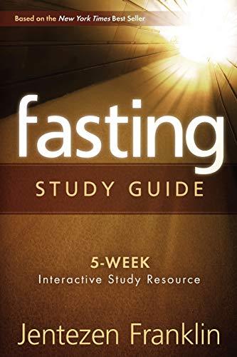 Fasting, Study Guide: Franklin, Jentezen