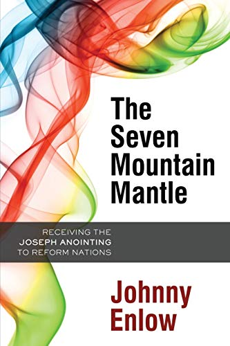 9781599799636: The Seven Mountain Mantle: Receiving the Joseph Anointing to Reform Nations