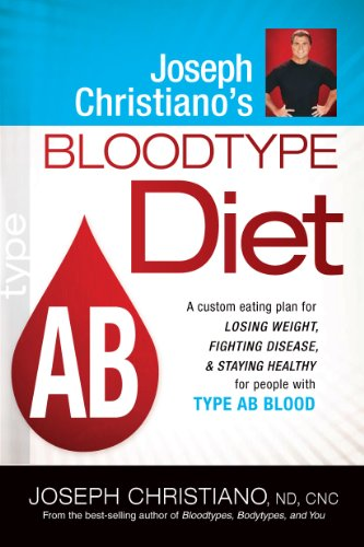 9781599799827: Joseph Christiano's Bloodtype Diet AB: A Custom Eating Plan for Losing Weight, Fighting Disease & Staying Healthy for People with Type AB Blood